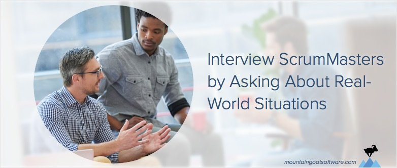 Interview ScrumMasters by Asking About Real-World Situations