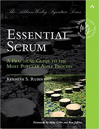 Essential Scrum: A Practical Guide to the Most Popular Agile Development Process