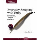 Everyday Scripting with Ruby: For Teams, Testers, and You